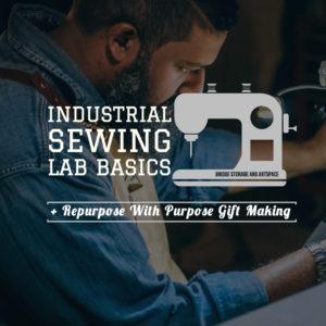 Industrial Sewing Basics + Repurpose w/Purpose Gift Making Class @ Bridge Storage and ArtSpace (Sewing Lab) | | |